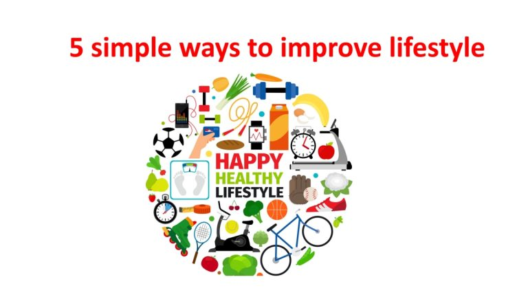 What are the 5 simple ways to improve lifestyle?