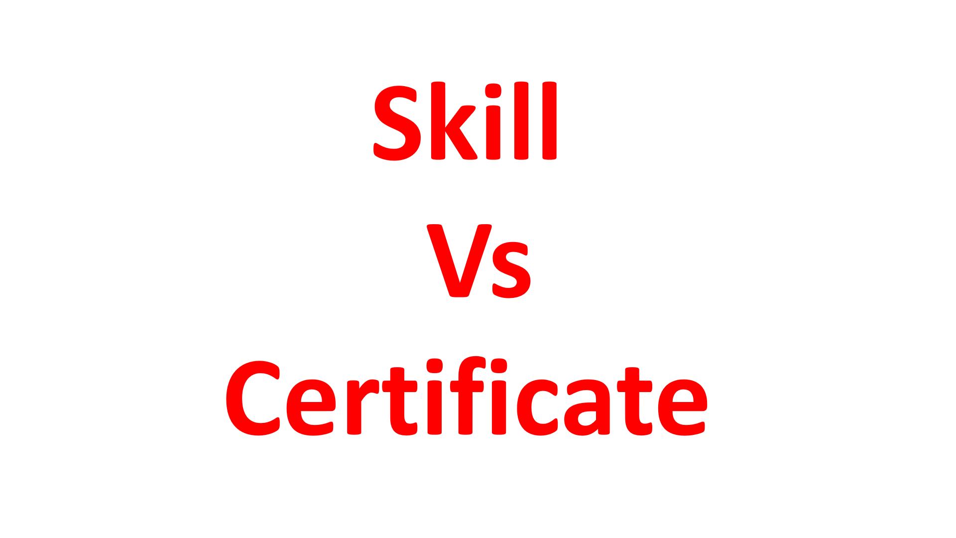 Skill Vs Certificate/Degree