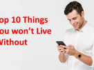 Top 10 Things You won't Live Without
