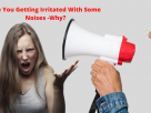 Are You Getting Irritated With Some Noises -Why?