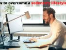 How to overcome a sedentary lifestyle?