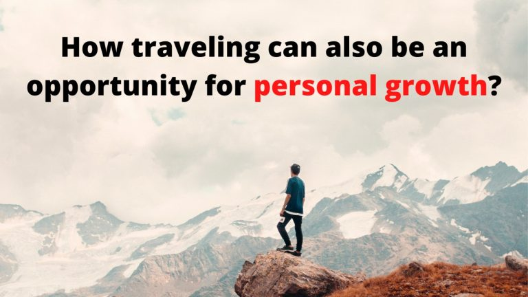 How traveling can also be an opportunity for personal growth?