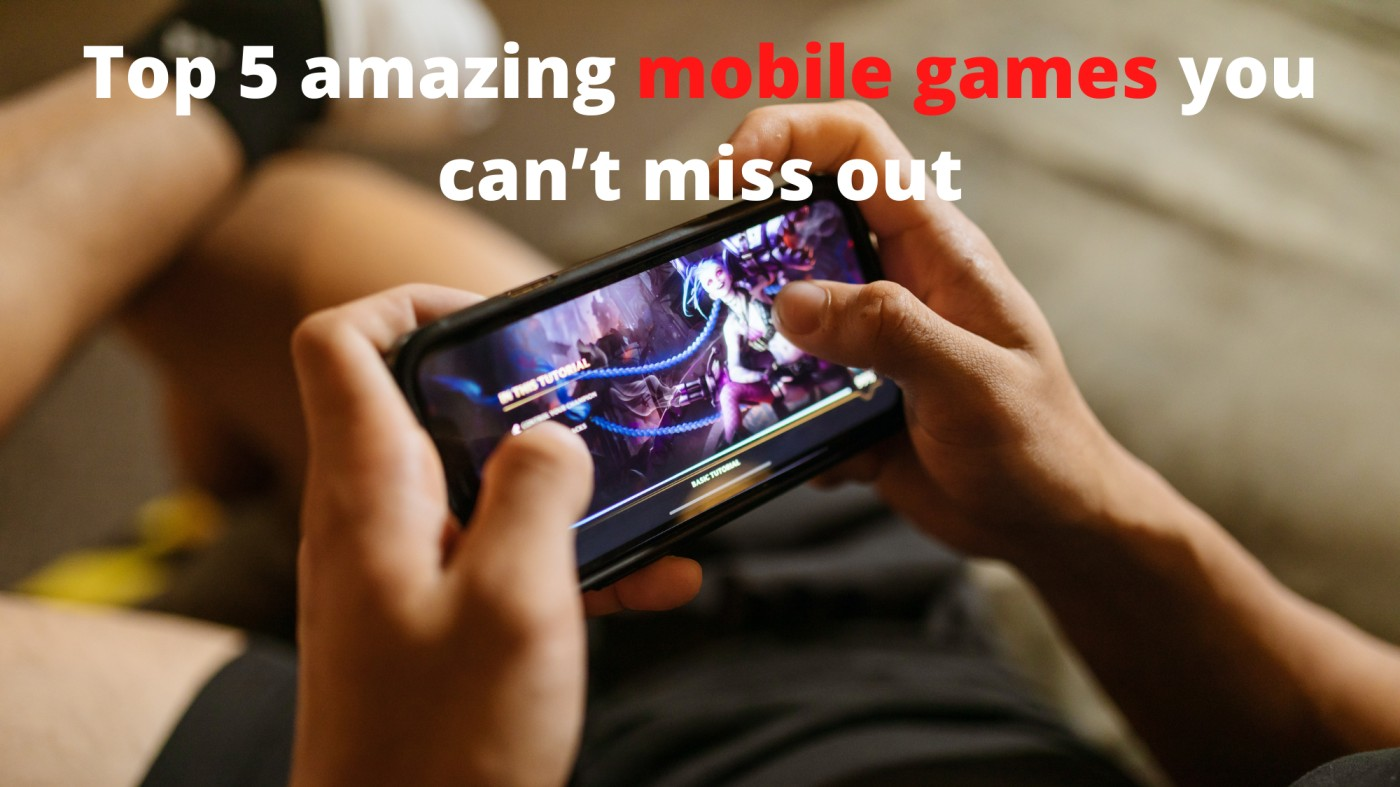 Top 5 amazing mobile games you can't miss out