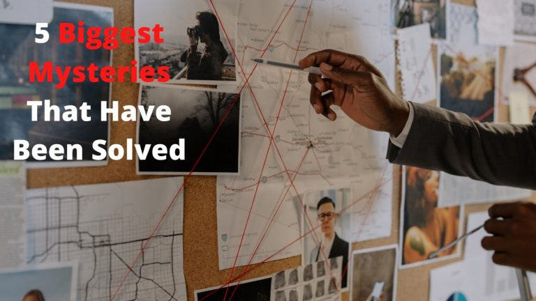 5 Biggest Mysteries That Have Been Solved