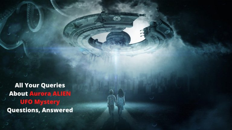All Your Queries About Aurora ALIEN UFO Mystery Questions, Answered