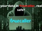 Is your data in Truecaller, really safe?