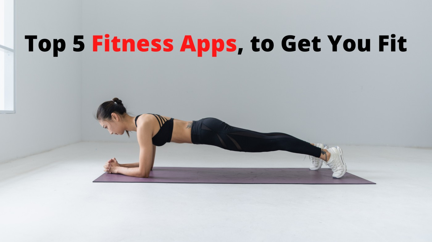 Top 5 Fitness Apps, to Get You Fit