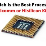 Which Is the Best Processor Qualcomm or Hisilicon Kirin?