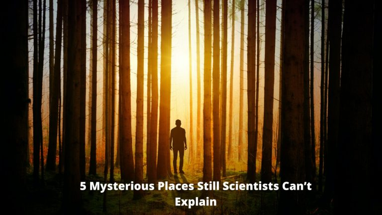 5 Mysterious Places Still Scientists Can't Explain